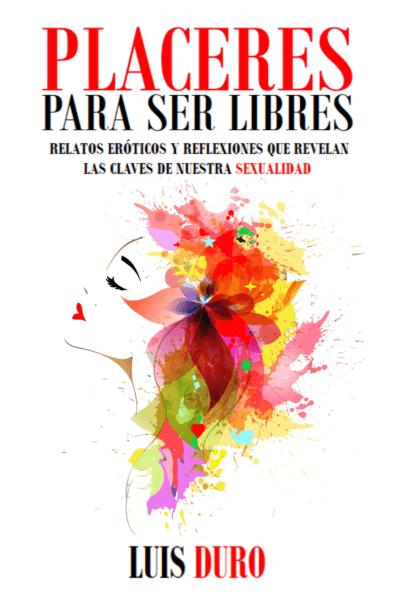 Luis-Duro-Placeres-para-ser-Libres